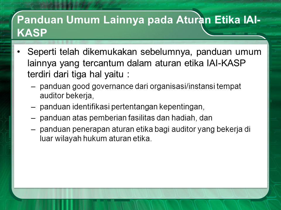 Panduan Umum Lainnya pada Aturan Etika IAI- KASP •Seperti telah dikemukakan sebelumnya, panduan umum lainnya yang tercantum dalam aturan etika IAI-KAS