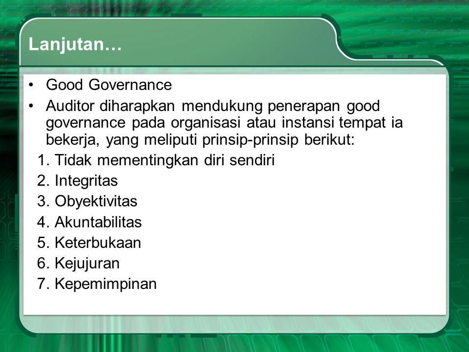 Lanjutan… •Good Governance •Auditor diharapkan mendukung penerapan good governance pada organisasi atau instansi tempat ia bekerja, yang meliputi prin