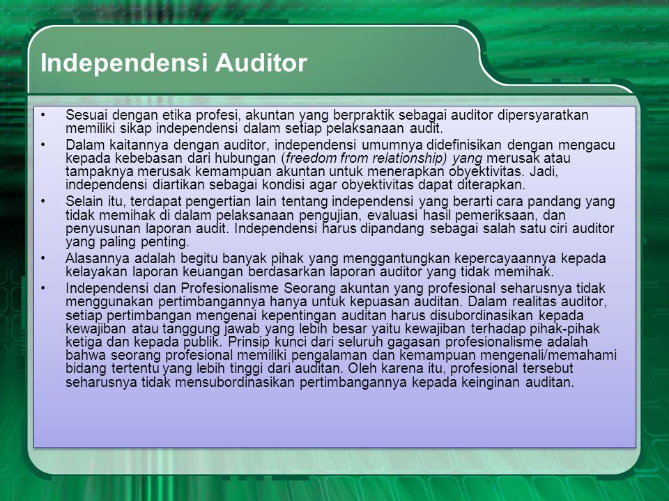 Independensi Auditor •Sesuai dengan etika profesi, akuntan yang berpraktik sebagai auditor dipersyaratkan memiliki sikap independensi dalam setiap pel