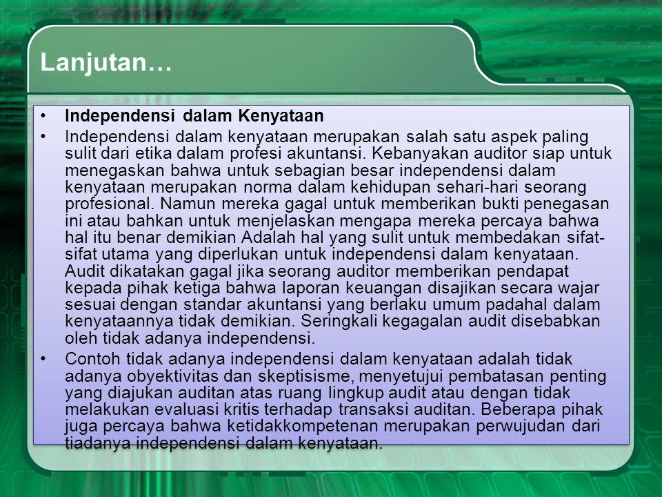 Lanjutan… •Independensi dalam Kenyataan •Independensi dalam kenyataan merupakan salah satu aspek paling sulit dari etika dalam profesi akuntansi. Keba
