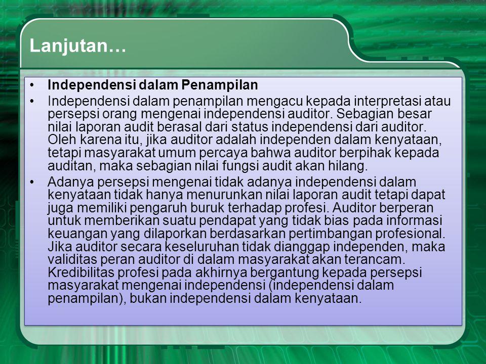 Lanjutan… •Independensi dalam Penampilan •Independensi dalam penampilan mengacu kepada interpretasi atau persepsi orang mengenai independensi auditor.