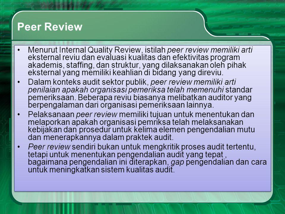 Peer Review •Menurut Internal Quality Review, istilah peer review memiliki arti eksternal reviu dan evaluasi kualitas dan efektivitas program akademis