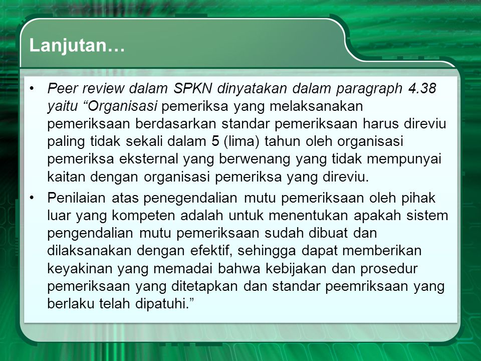 "Lanjutan… •Peer review dalam SPKN dinyatakan dalam paragraph 4.38 yaitu ""Organisasi pemeriksa yang melaksanakan pemeriksaan berdasarkan standar pemeri"