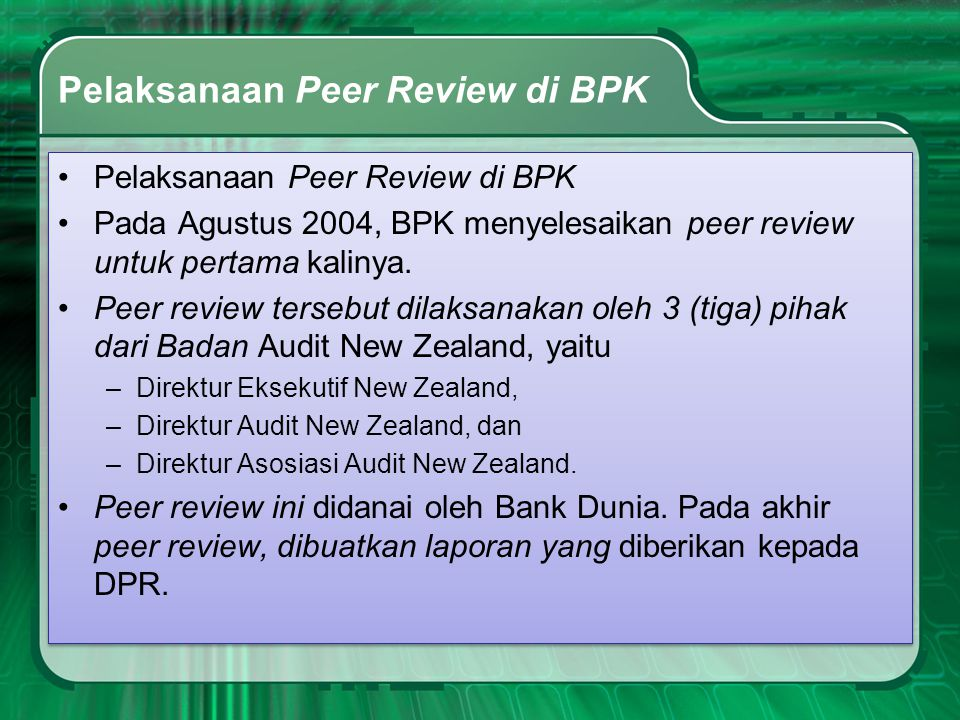 Pelaksanaan Peer Review di BPK •Pelaksanaan Peer Review di BPK •Pada Agustus 2004, BPK menyelesaikan peer review untuk pertama kalinya. •Peer review t