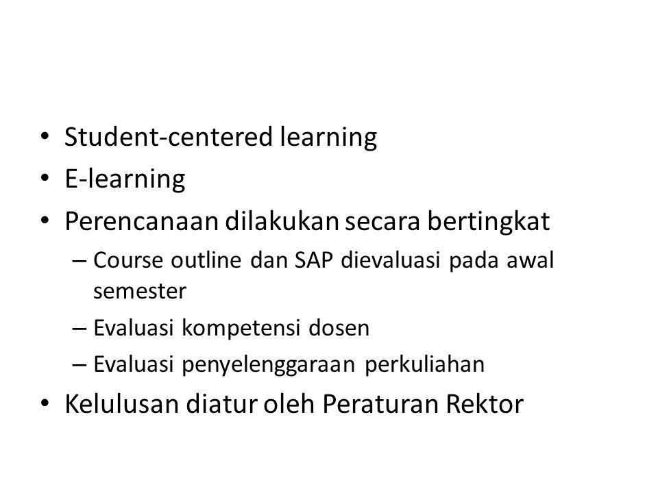 • Student-centered learning • E-learning • Perencanaan dilakukan secara bertingkat – Course outline dan SAP dievaluasi pada awal semester – Evaluasi k
