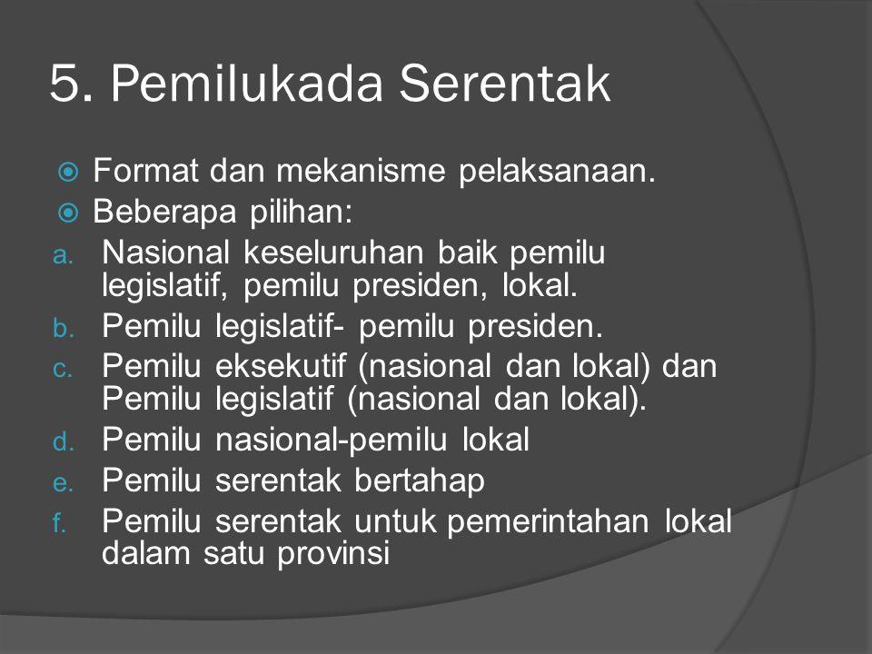 5. Pemilukada Serentak  Format dan mekanisme pelaksanaan.