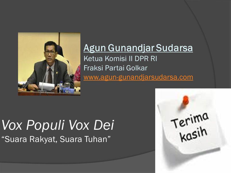 19 Vox Populi Vox Dei Suara Rakyat, Suara Tuhan Agun Gunandjar Sudarsa Ketua Komisi II DPR RI Fraksi Partai Golkar www.agun-gunandjarsudarsa.com