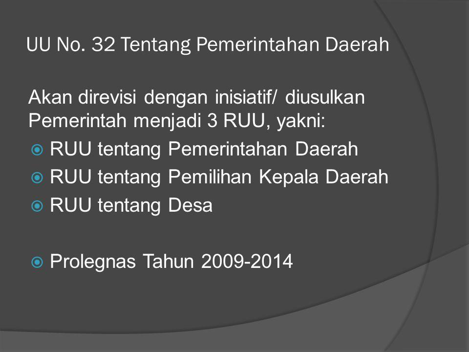 UU No. 32 Tentang Pemerintahan Daerah Akan direvisi dengan inisiatif/ diusulkan Pemerintah menjadi 3 RUU, yakni:  RUU tentang Pemerintahan Daerah  R
