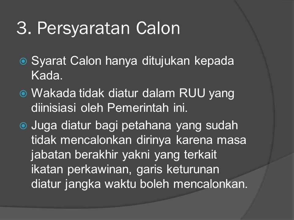3. Persyaratan Calon  Syarat Calon hanya ditujukan kepada Kada.  Wakada tidak diatur dalam RUU yang diinisiasi oleh Pemerintah ini.  Juga diatur ba