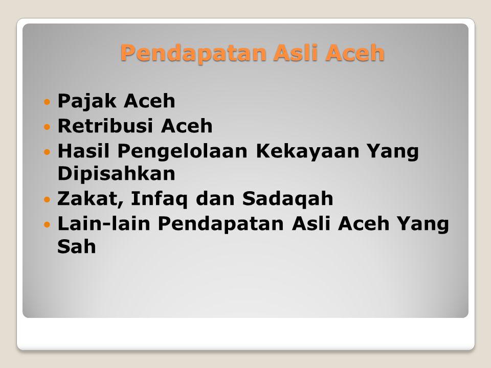 1. Pendapatan Asli Aceh 2. Dana Perimbangan 3. Dana Otonomi Khusus 4. Lain-lain Pendapatan Aceh Yang Sah