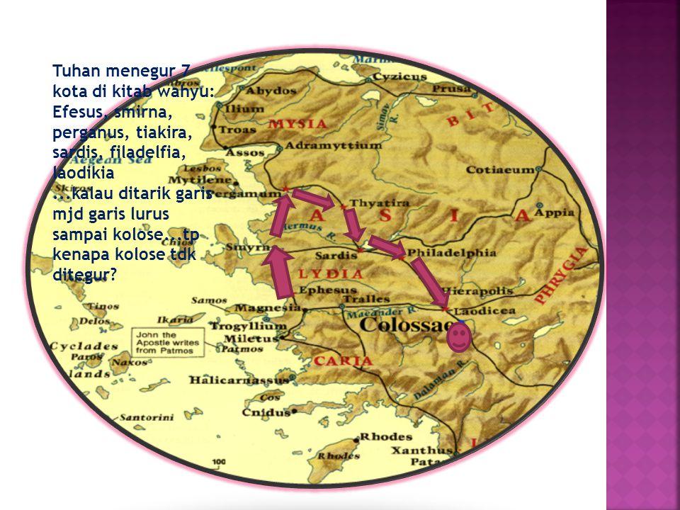 Tuhan menegur 7 kota di kitab wahyu: Efesus, smirna, perganus, tiakira, sardis, filadelfia, laodikia...kalau ditarik garis mjd garis lurus sampai kolo