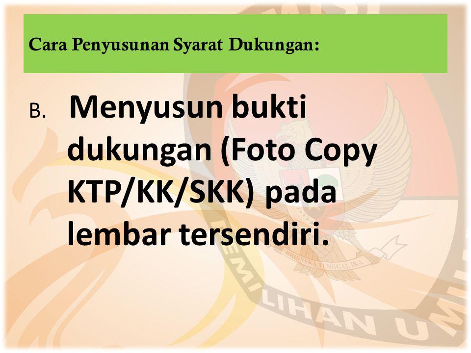 B. Menyusun bukti dukungan (Foto Copy KTP/KK/SKK) pada lembar tersendiri. Cara Penyusunan Syarat Dukungan: