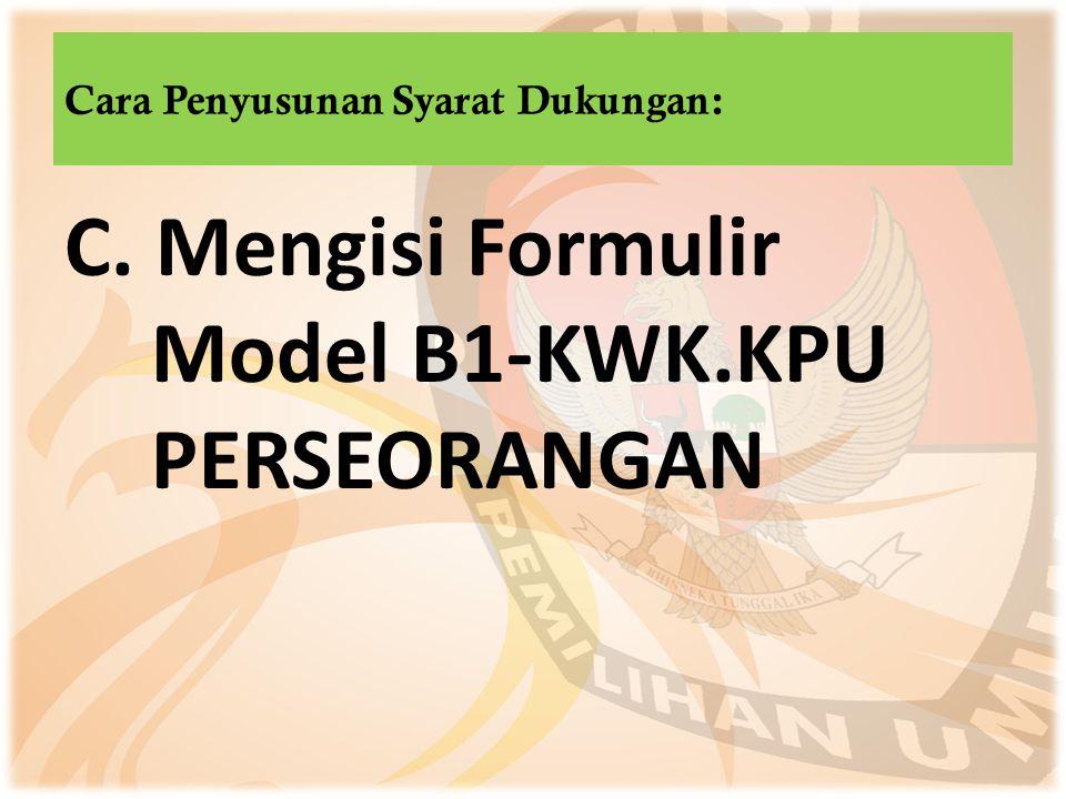 C. Mengisi Formulir Model B1-KWK.KPU PERSEORANGAN Cara Penyusunan Syarat Dukungan: