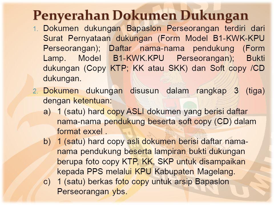 Penyerahan Dokumen Dukungan 1. Dokumen dukungan Bapaslon Perseorangan terdiri dari Surat Pernyataan dukungan (Form Model B1-KWK-KPU Perseorangan); Daf