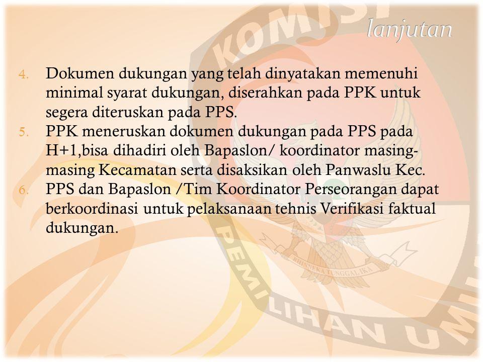 4. Dokumen dukungan yang telah dinyatakan memenuhi minimal syarat dukungan, diserahkan pada PPK untuk segera diteruskan pada PPS. 5. PPK meneruskan do