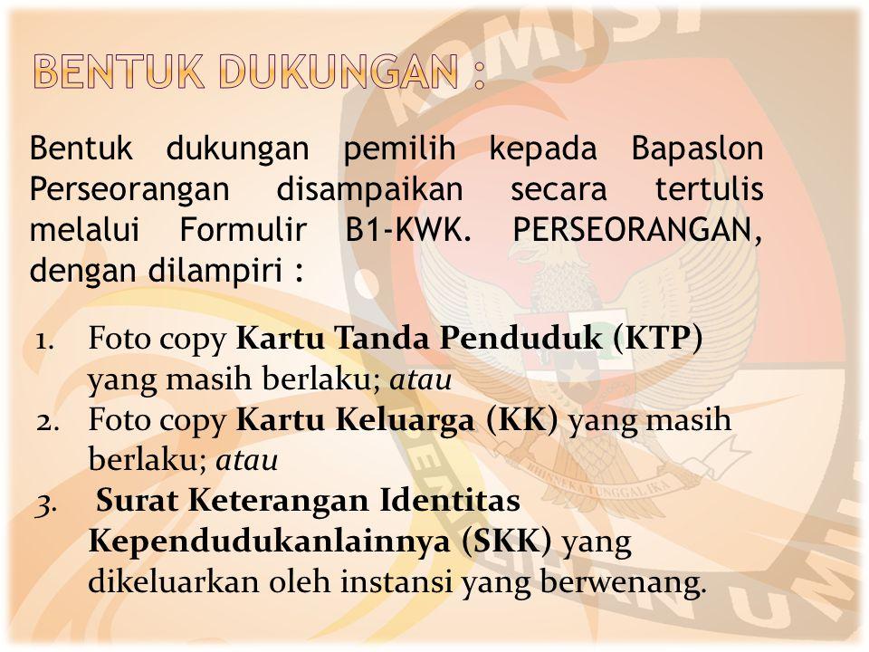 Bentuk dukungan pemilih kepada Bapaslon Perseorangan disampaikan secara tertulis melalui Formulir B1-KWK. PERSEORANGAN, dengan dilampiri : 1.Foto copy