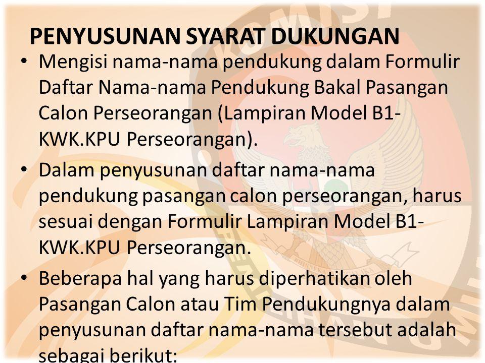 • Mengisi nama-nama pendukung dalam Formulir Daftar Nama-nama Pendukung Bakal Pasangan Calon Perseorangan (Lampiran Model B1- KWK.KPU Perseorangan). •