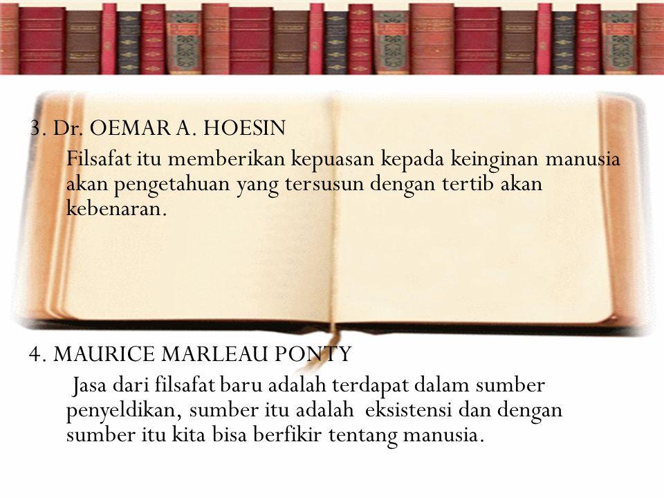 3. Dr. OEMAR A. HOESIN Filsafat itu memberikan kepuasan kepada keinginan manusia akan pengetahuan yang tersusun dengan tertib akan kebenaran. 4. MAURI