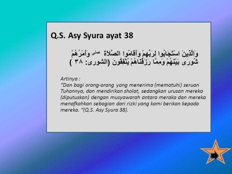 • Penerapan demokrasi yang saat ini meluas di dunia, ternyata telah terlebih dahulu diajarkan dalam Alqur'an dan ditetapkan oleh Rosulullah Muhammad SAW dan para sahabat.