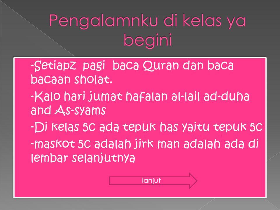  -Setiapz pagi baca Quran dan baca bacaan sholat.