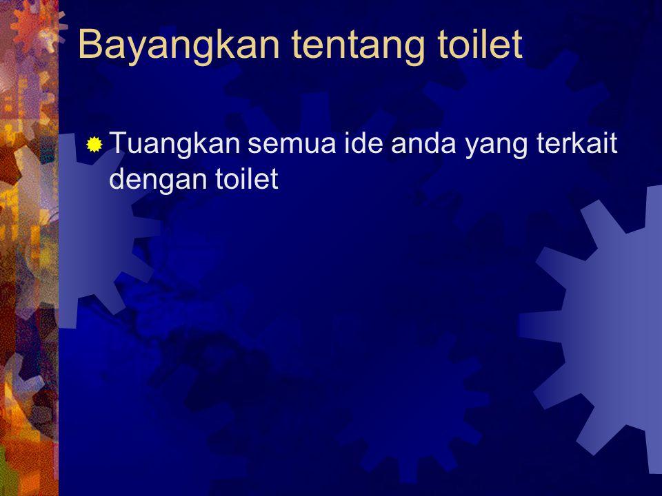 Bayangkan tentang toilet  Tuangkan semua ide anda yang terkait dengan toilet
