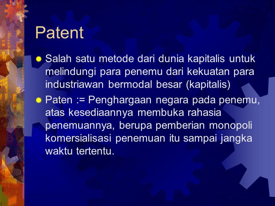 Patent  Salah satu metode dari dunia kapitalis untuk melindungi para penemu dari kekuatan para industriawan bermodal besar (kapitalis)  Paten := Penghargaan negara pada penemu, atas kesediaannya membuka rahasia penemuannya, berupa pemberian monopoli komersialisasi penemuan itu sampai jangka waktu tertentu.