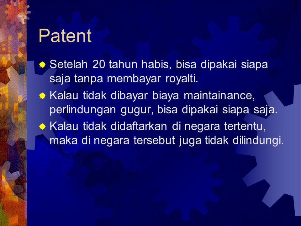 Patent  Setelah 20 tahun habis, bisa dipakai siapa saja tanpa membayar royalti.