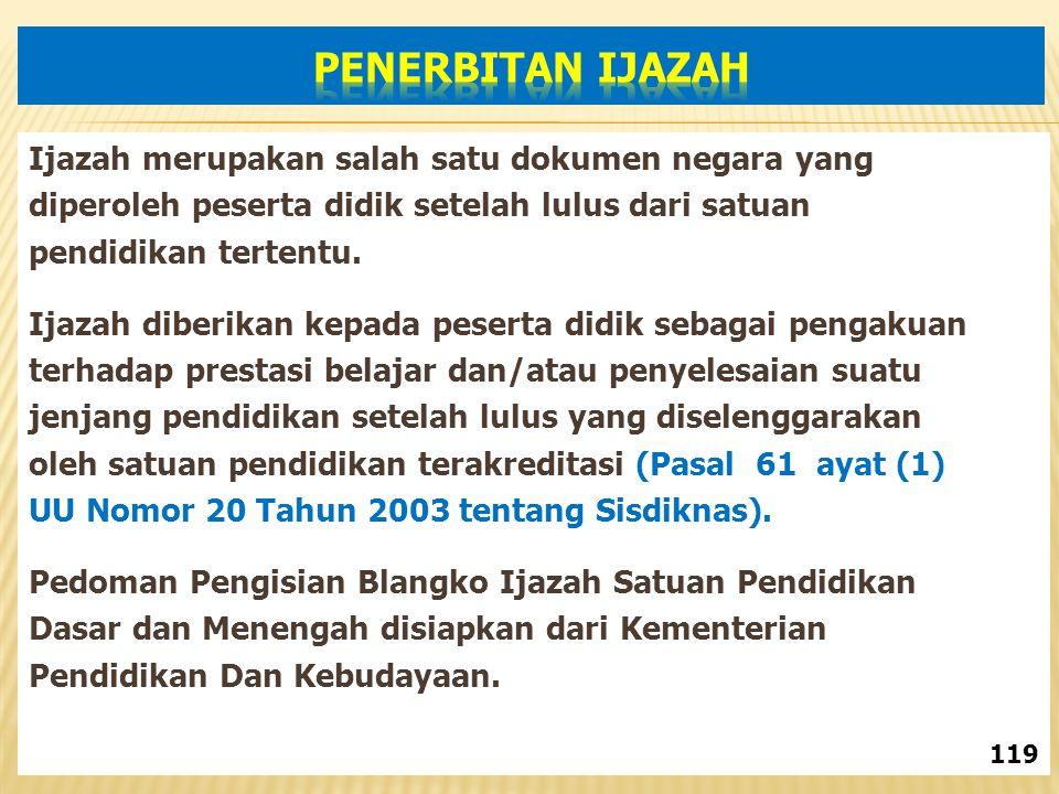Ijazah merupakan salah satu dokumen negara yang diperoleh peserta didik setelah lulus dari satuan pendidikan tertentu.