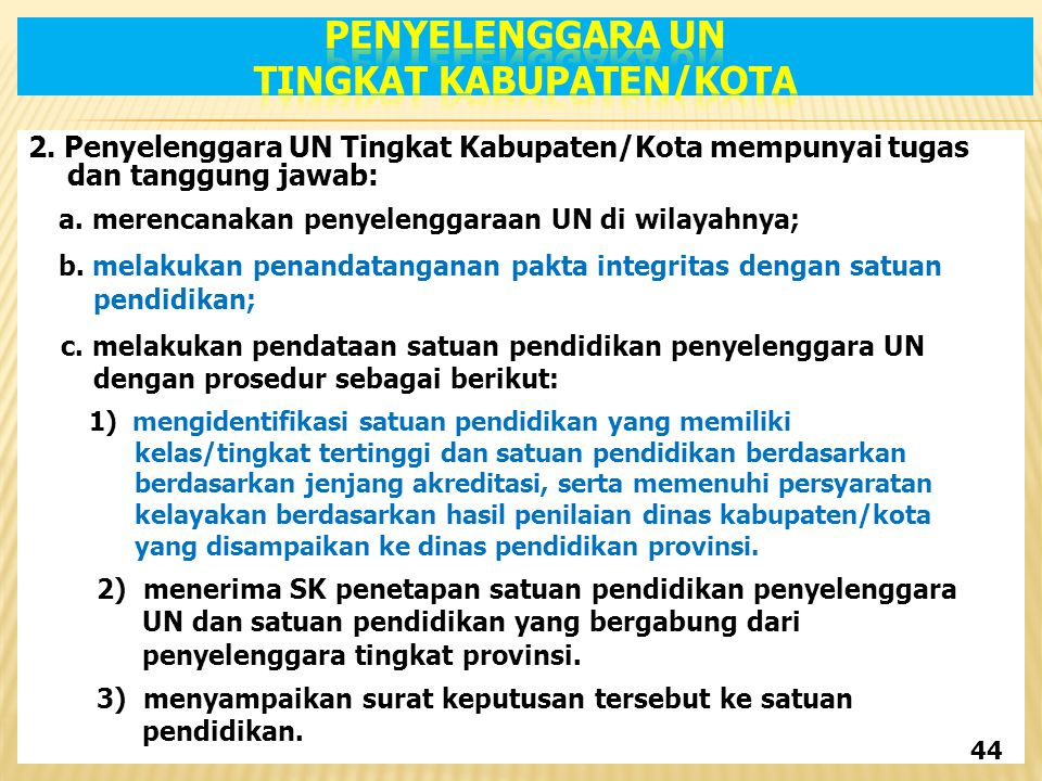 2.Penyelenggara UN Tingkat Kabupaten/Kota mempunyai tugas dan tanggung jawab: a.