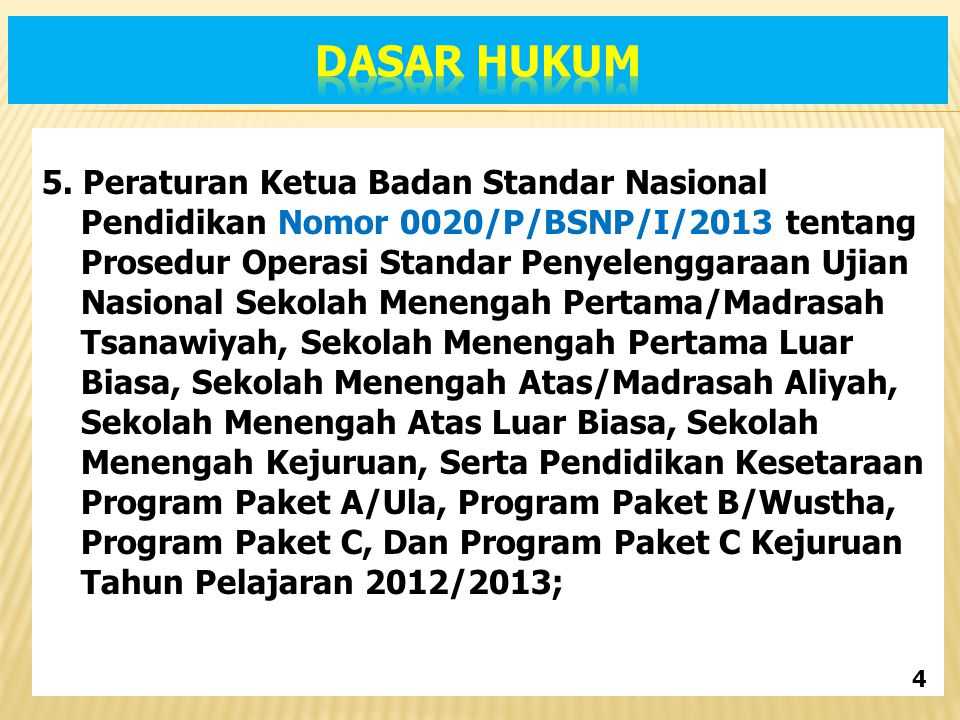 5. Peraturan Ketua Badan Standar Nasional Pendidikan Nomor 0020/P/BSNP/I/2013 tentang Prosedur Operasi Standar Penyelenggaraan Ujian Nasional Sekolah