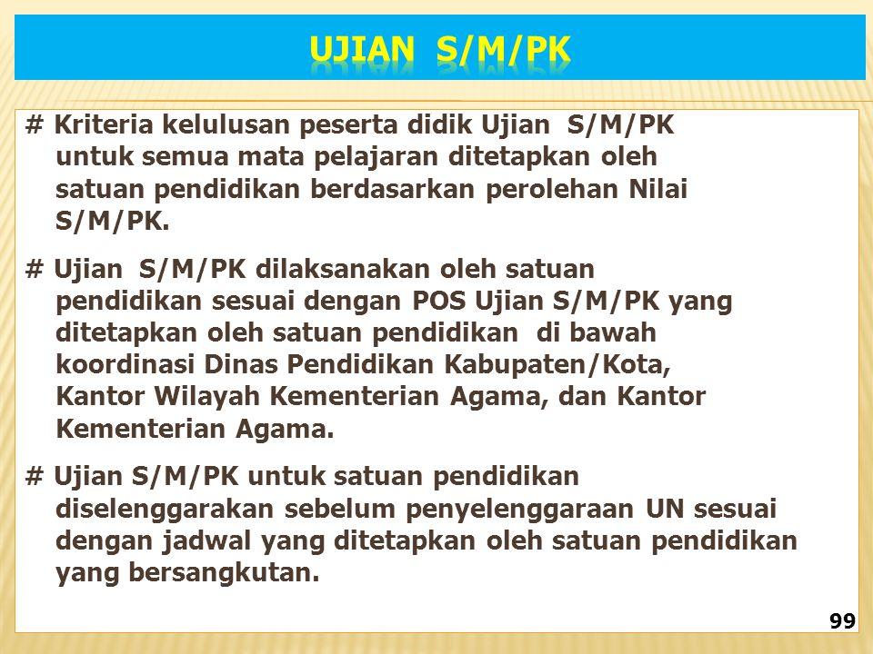 # Kriteria kelulusan peserta didik Ujian S/M/PK untuk semua mata pelajaran ditetapkan oleh satuan pendidikan berdasarkan perolehan Nilai S/M/PK.