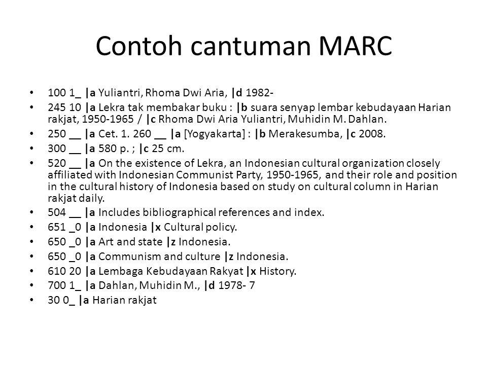 Contoh cantuman MARC • 100 1_ |a Yuliantri, Rhoma Dwi Aria, |d 1982- • 245 10 |a Lekra tak membakar buku : |b suara senyap lembar kebudayaan Harian ra