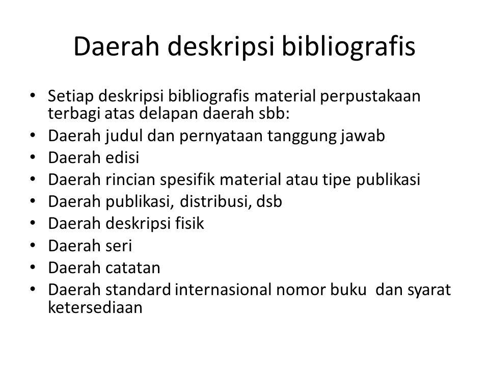 Daerah deskripsi bibliografis • Setiap deskripsi bibliografis material perpustakaan terbagi atas delapan daerah sbb: • Daerah judul dan pernyataan tan