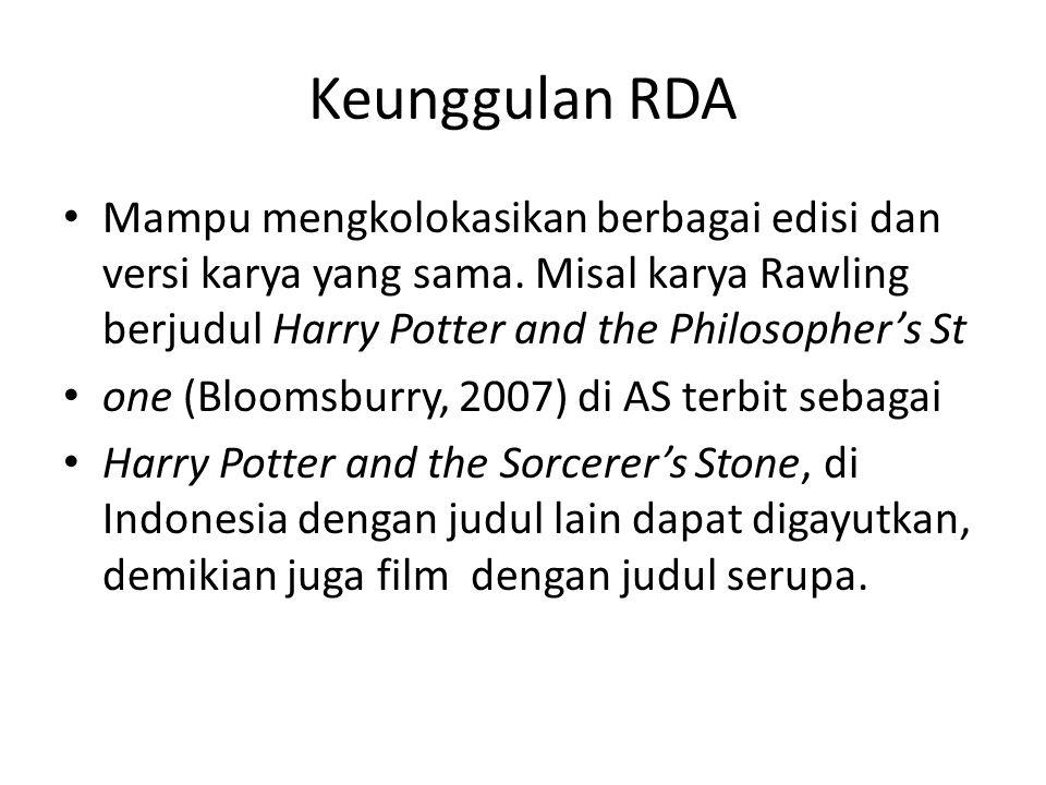 Keunggulan RDA • Mampu mengkolokasikan berbagai edisi dan versi karya yang sama. Misal karya Rawling berjudul Harry Potter and the Philosopher's St •