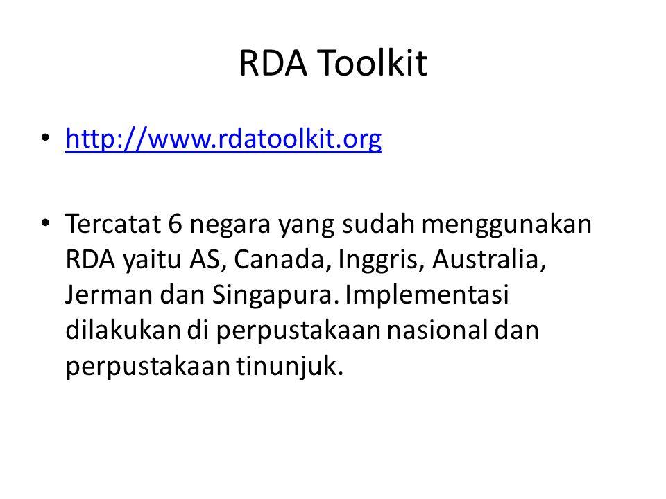 RDA Toolkit • http://www.rdatoolkit.org http://www.rdatoolkit.org • Tercatat 6 negara yang sudah menggunakan RDA yaitu AS, Canada, Inggris, Australia,