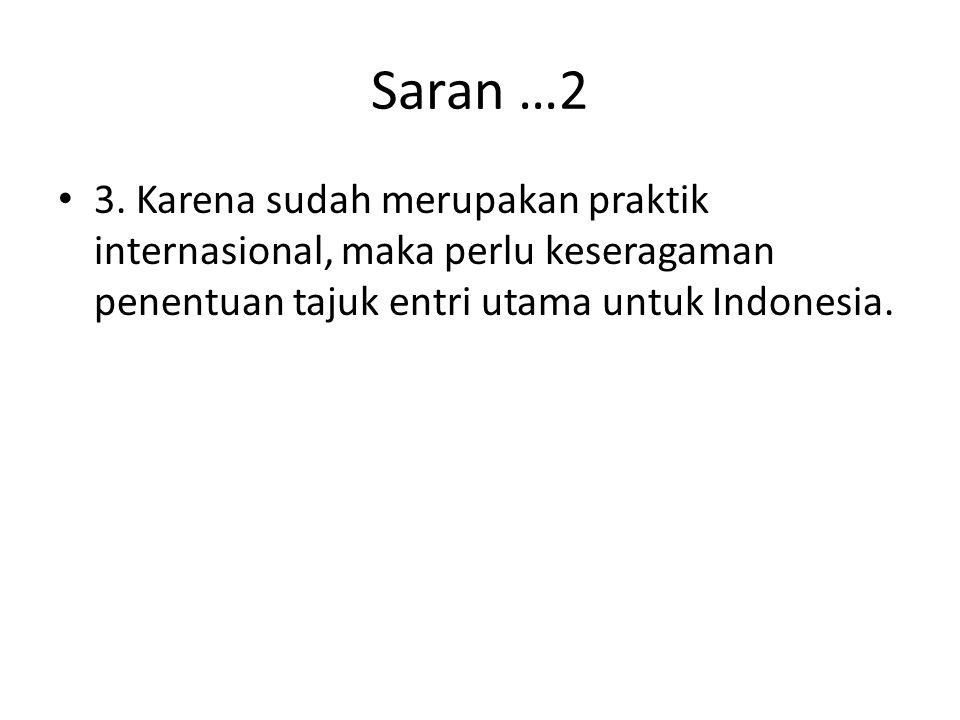 Saran …2 • 3. Karena sudah merupakan praktik internasional, maka perlu keseragaman penentuan tajuk entri utama untuk Indonesia.