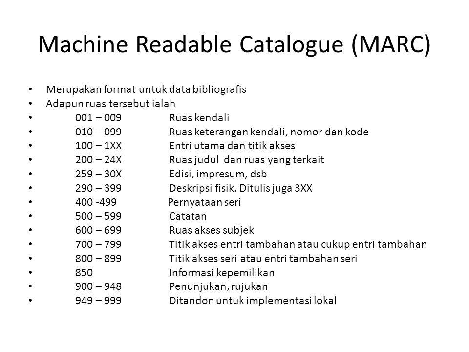 Machine Readable Catalogue (MARC) • Merupakan format untuk data bibliografis • Adapun ruas tersebut ialah • 001 – 009Ruas kendali • 010 – 099Ruas kete