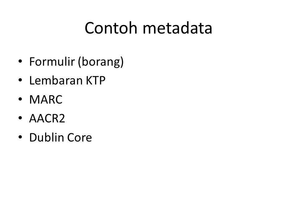 Contoh metadata • Formulir (borang) • Lembaran KTP • MARC • AACR2 • Dublin Core