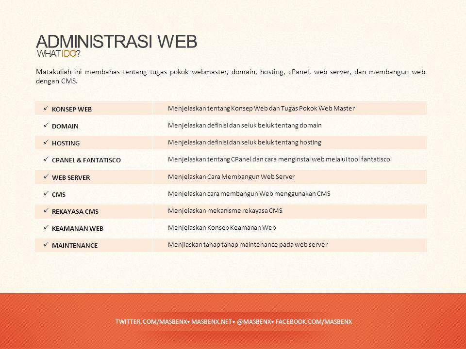TWITTER.COM/MASBENX• MASBENX.NET• @MASBENX• FACEBOOK.COM/MASBENX ADMINISTRASI WEB Matakuliah ini membahas tentang tugas pokok webmaster, domain, hosting, cPanel, web server, dan membangun web dengan CMS.