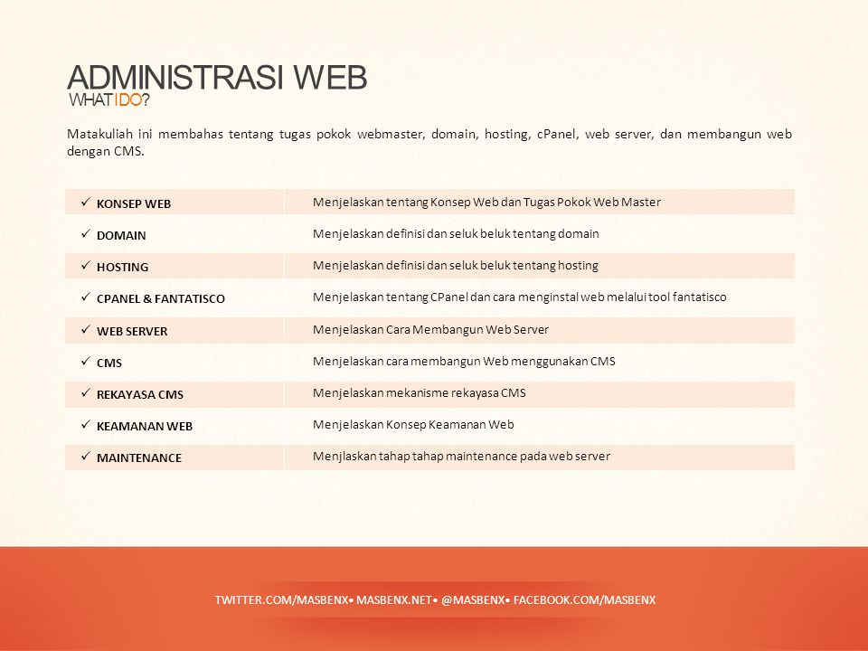 TWITTER.COM/MASBENX• MASBENX.NET• @MASBENX• FACEBOOK.COM/MASBENX ADMINISTRASI WEB Matakuliah ini membahas tentang tugas pokok webmaster, domain, hosti