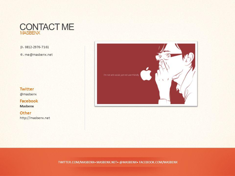 TWITTER.COM/MASBENX• MASBENX.NET• @MASBENX• FACEBOOK.COM/MASBENX CONTACT ME MASBENX p. 0812-2976-7161 e. me@masbenx.net Twitter @masbenx Facebook Masb