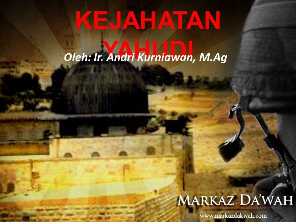 KEJAHATAN YAHUDI Oleh: Ir. Andri Kurniawan, M.Ag www.markazdakwah.com