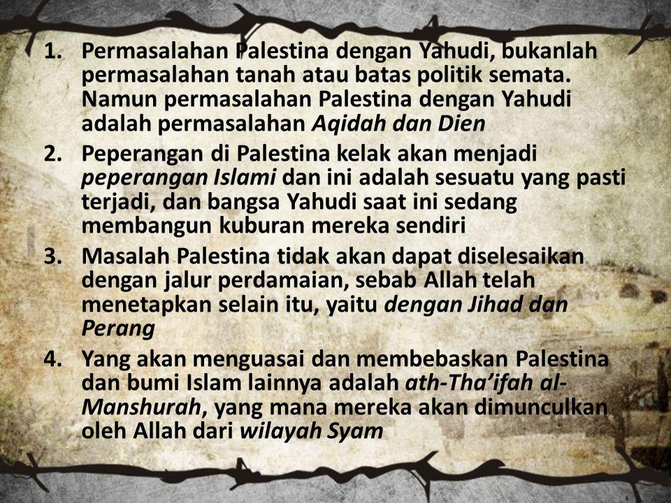 1.Permasalahan Palestina dengan Yahudi, bukanlah permasalahan tanah atau batas politik semata.