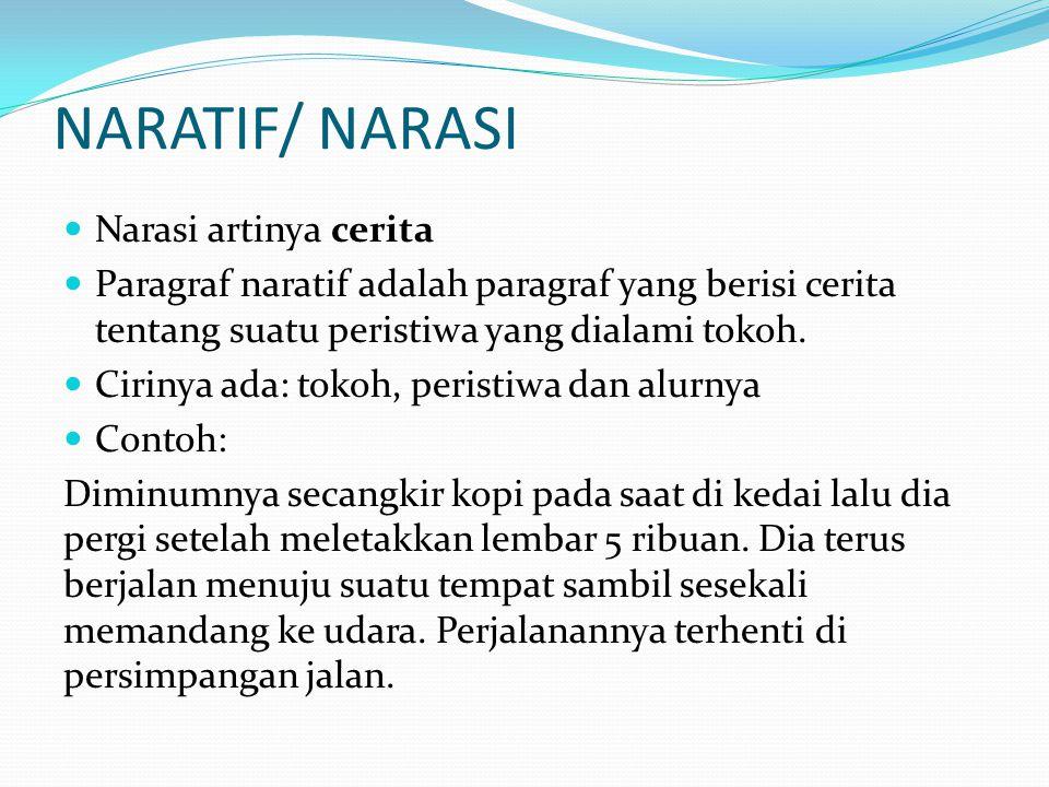 NARATIF/ NARASI  Narasi artinya cerita  Paragraf naratif adalah paragraf yang berisi cerita tentang suatu peristiwa yang dialami tokoh.  Cirinya ad