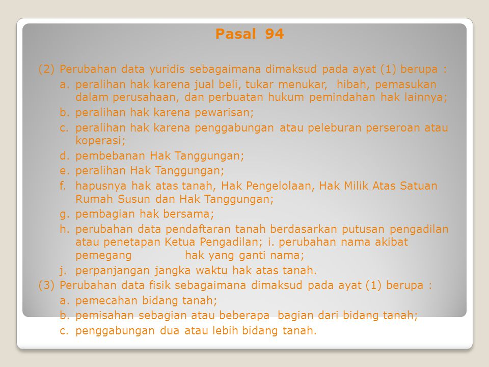 Pasal 94 (2)Perubahan data yuridis sebagaimana dimaksud pada ayat (1) berupa : a.peralihan hak karena jual beli, tukar menukar, hibah, pemasukan dalam