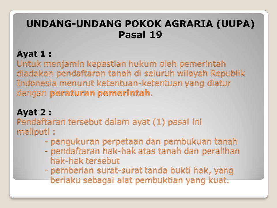 Ayat 1 : Untuk menjamin kepastian hukum oleh pemerintah diadakan pendaftaran tanah di seluruh wilayah Republik Indonesia menurut ketentuan-ketentuan yang diatur dengan peraturan pemerintah.