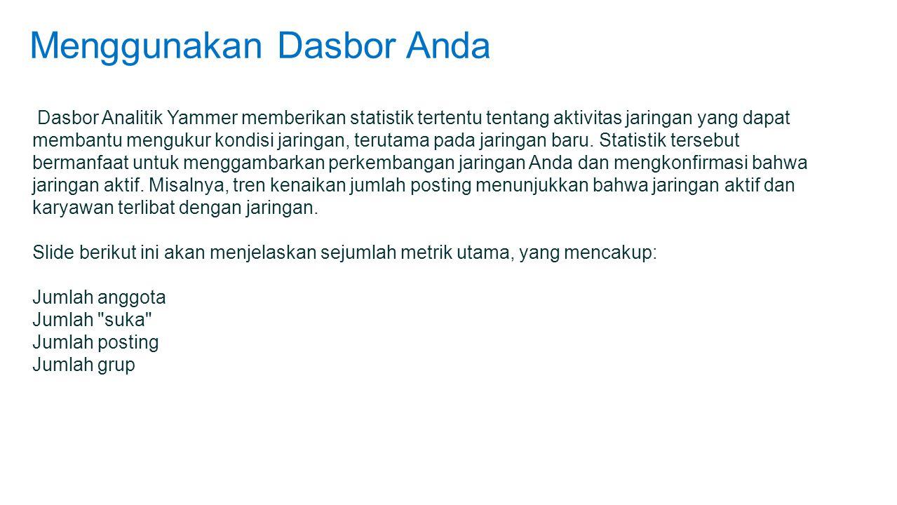 Menggunakan Dasbor Anda Dasbor Analitik Yammer memberikan statistik tertentu tentang aktivitas jaringan yang dapat membantu mengukur kondisi jaringan, terutama pada jaringan baru.