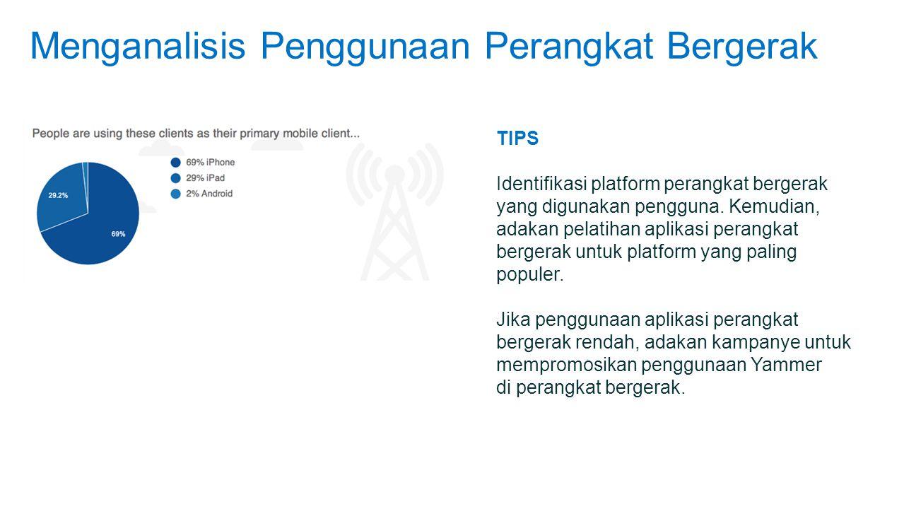 Menganalisis Penggunaan Perangkat Bergerak TIPS Identifikasi platform perangkat bergerak yang digunakan pengguna.