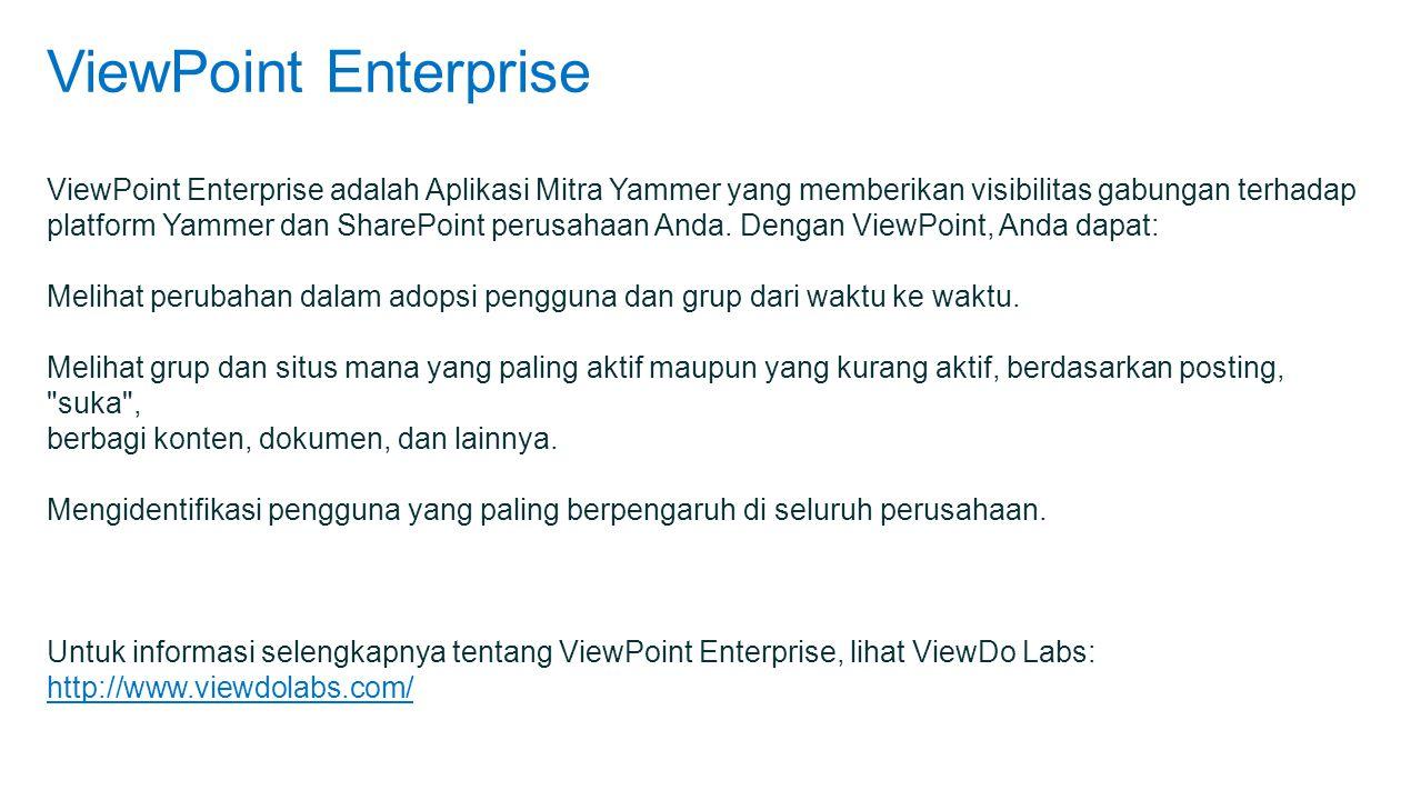 ViewPoint Enterprise ViewPoint Enterprise adalah Aplikasi Mitra Yammer yang memberikan visibilitas gabungan terhadap platform Yammer dan SharePoint perusahaan Anda.