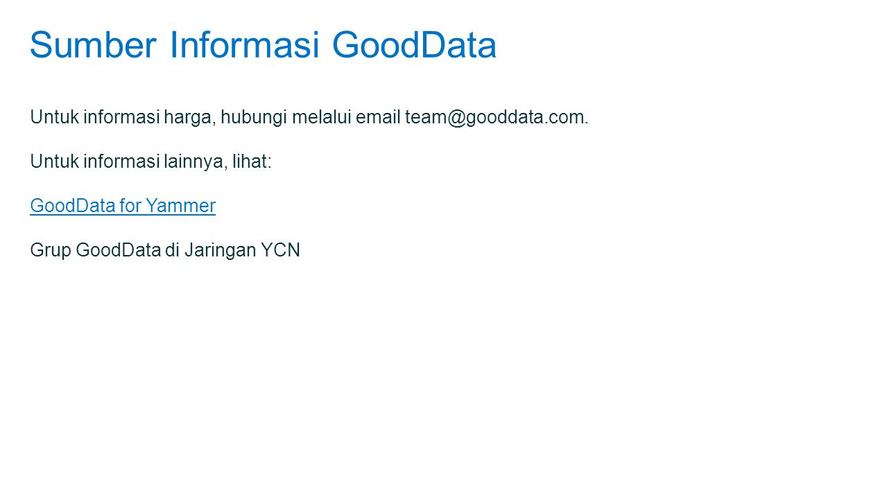 Sumber Informasi GoodData Untuk informasi harga, hubungi melalui email team@gooddata.com.
